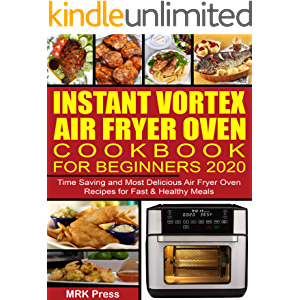 Instant Vortex Air Fryer Oven Cookbook for Beginners 2020: Time Saving and Most Delicious Air Fryer Oven Recipes for…