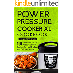 Power Pressure Cooker XL Cookbook: 5 Ingredients or Less - 100 Irresistible Electric Pressure Cooker Recipes for Healthy…