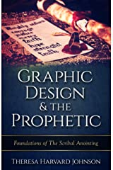 Graphic Design & the Prophetic: Foundations of the Scribal Anointing (Volume 2)