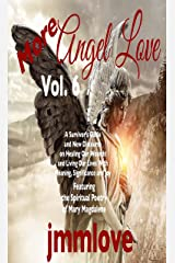More Angel Love: Vol. 6 A Survivor's Guide and New Discourse on Healing Our Wounds and Living Our Lives With Meaning, Significance and Joy Kindle Edition