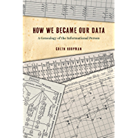 How We Became Our Data: A Genealogy of the Informational Person (English Edition)