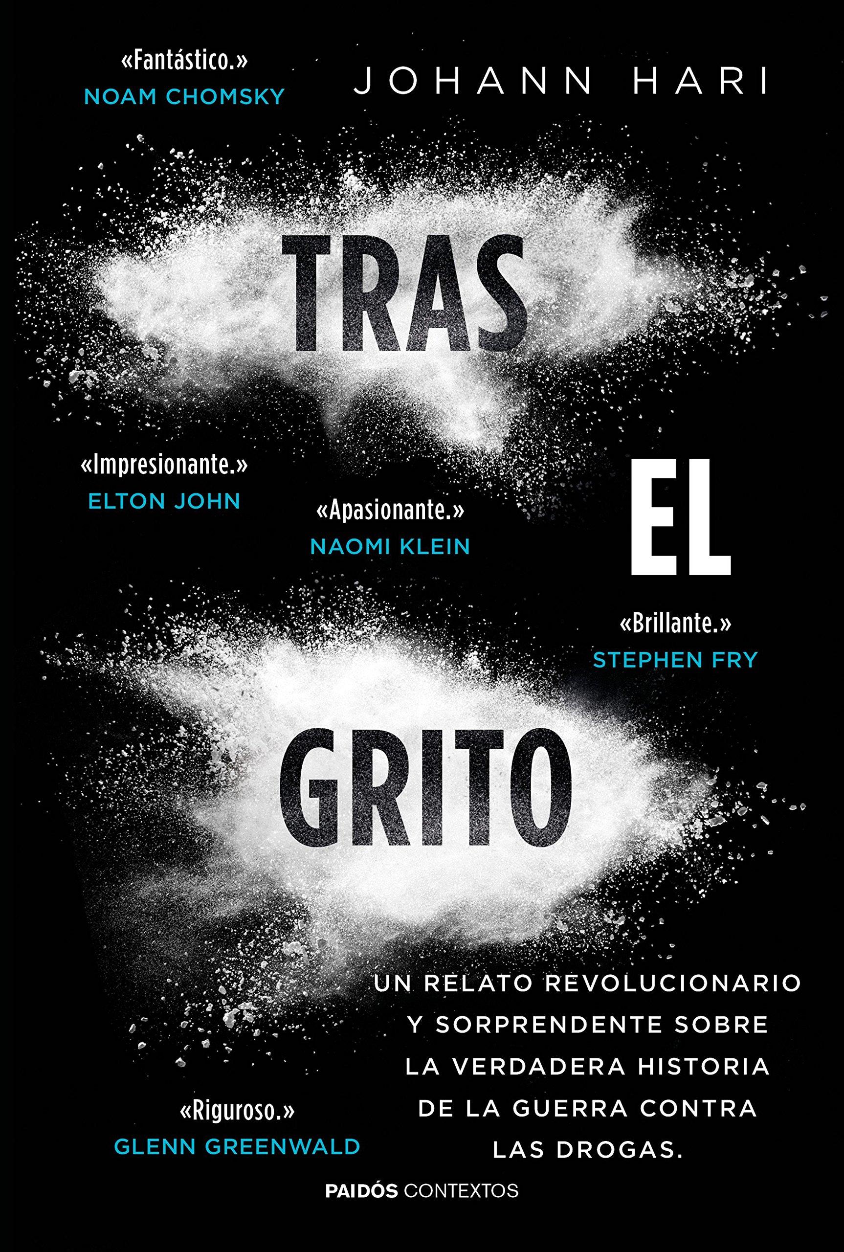 Tras el grito: Un relato revolucionario y sorprendente sobre la verdadera  historia de la guerra contra las drogas Contextos: Amazon.es: Johann Hari,  ...
