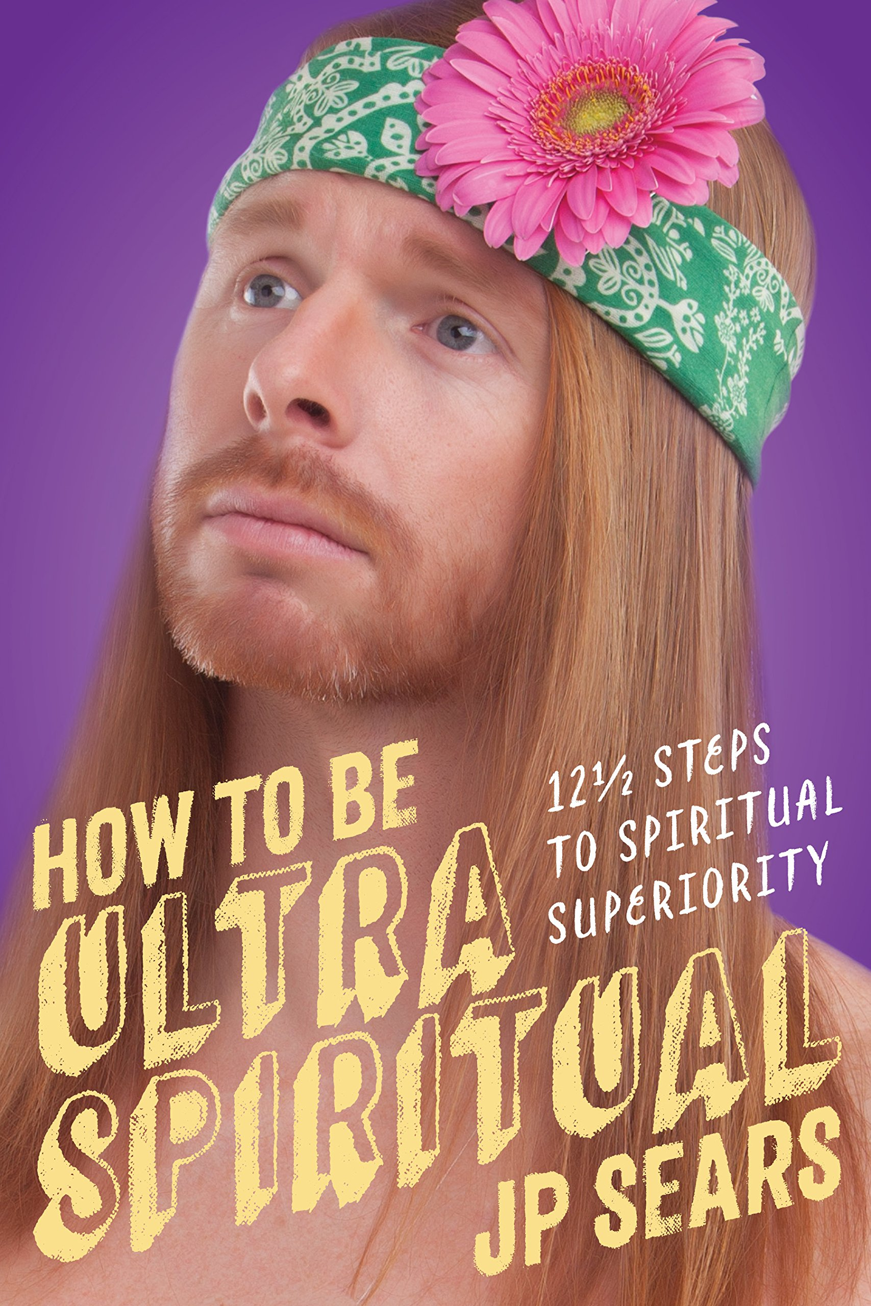 How To Be Ultra Spiritual  12 1 2 Steps To Spiritual Superiority  English Edition