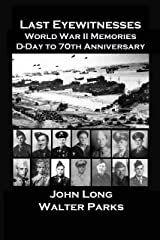 Last Eyewitnesses, World War II Memories: D-Day to 70th Anniversary Kindle Edition