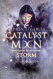 Catalyst Moon: Book Three: Storm