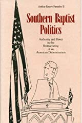 Southern Baptist Politics: Authority and Power in the Restructuring of an American Denomination (Library and Information Science) Hardcover