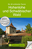 Wanderführer Schwäbischer Wald: Schöne Touren zum Wandern in Hohenlohe und der schwäbische Wald -  durch die Genussregion Mainhardter Wald, Ellwanger Berge, ... und zum Ebnisee. (Bruckmanns Wanderführer)