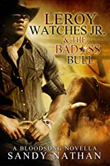 Leroy Watches Jr. & the Badass Bull: A Thrilling Western Romance (Bloodsong Series) Kindle Edition