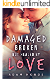 Damaged Broken But Healed By Love: A Christian Romance (A Dance Beneath the Stars Book 1)