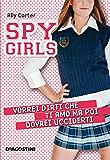 Vorrei dirti che ti amo ma poi dovrei ucciderti. Spy Girls. Vol. 1