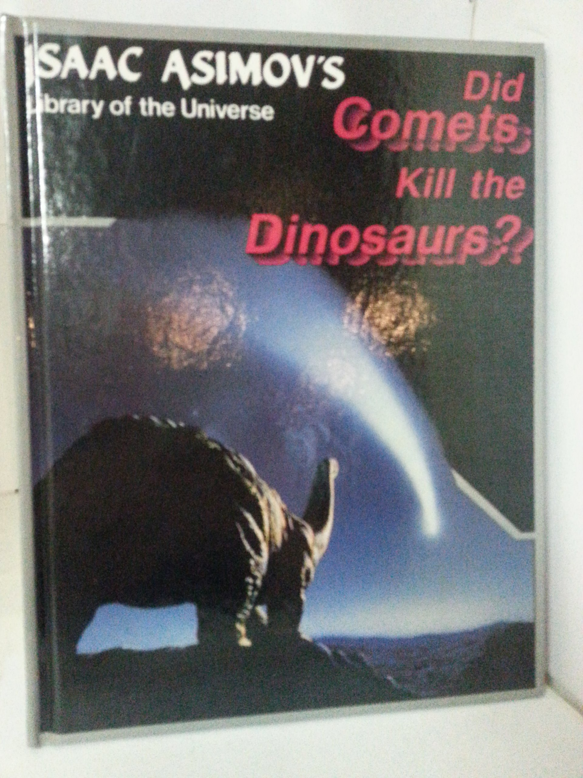 Did Comets Kill the Dinosaurs? (Isaac Asimov's Library of the Universe)