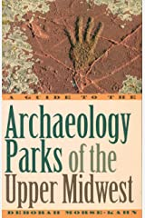 A Guide to the Archaeology Parks of the Upper Midwest Kindle Edition
