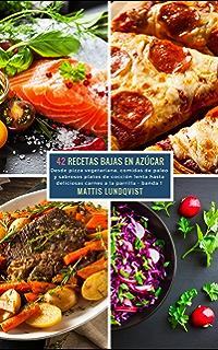 42 Recetas Bajas en Azúcar - banda 1: Desde pizza vegetariana, comidas de paleo