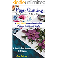Paper Quilling For beginners & first timers.: a SIMPLIFIED guide to Paper Quilling Patterns, Techniques & Styles.   A Step-By-Step Approach At A Glance. (English Edition)