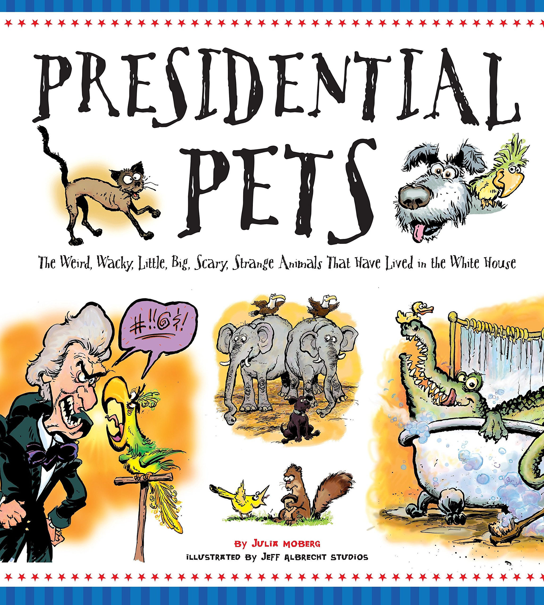 presidential pets the weird wacky little big scary strange