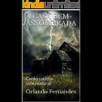 A CASA BEM-ASSOMBRADA: Conto satírico sobrenatural