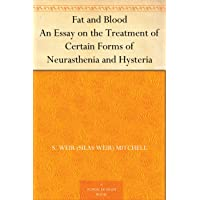 Fat and Blood An Essay on the Treatment of Certain Forms of Neurasthenia and Hysteria