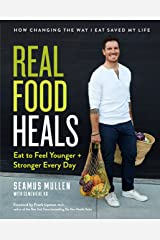 Real Food Heals: Eat to Feel Younger and Stronger Every Day Hardcover