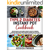 TYPE-2 DIABETES INSTANT POT COOKBOOK: 300 Delicious & Easy Simple Diabetic Recipes to Manage Diabetes with Your Power…
