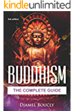 Buddhism: The Complete Guide Of Buddhism, 3nd Edition, Everything You Need To Know To Practice Buddhist Teachings In…