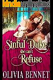 A Sinful Duke she can't Refuse: A Steamy Historical Regency Romance Novel