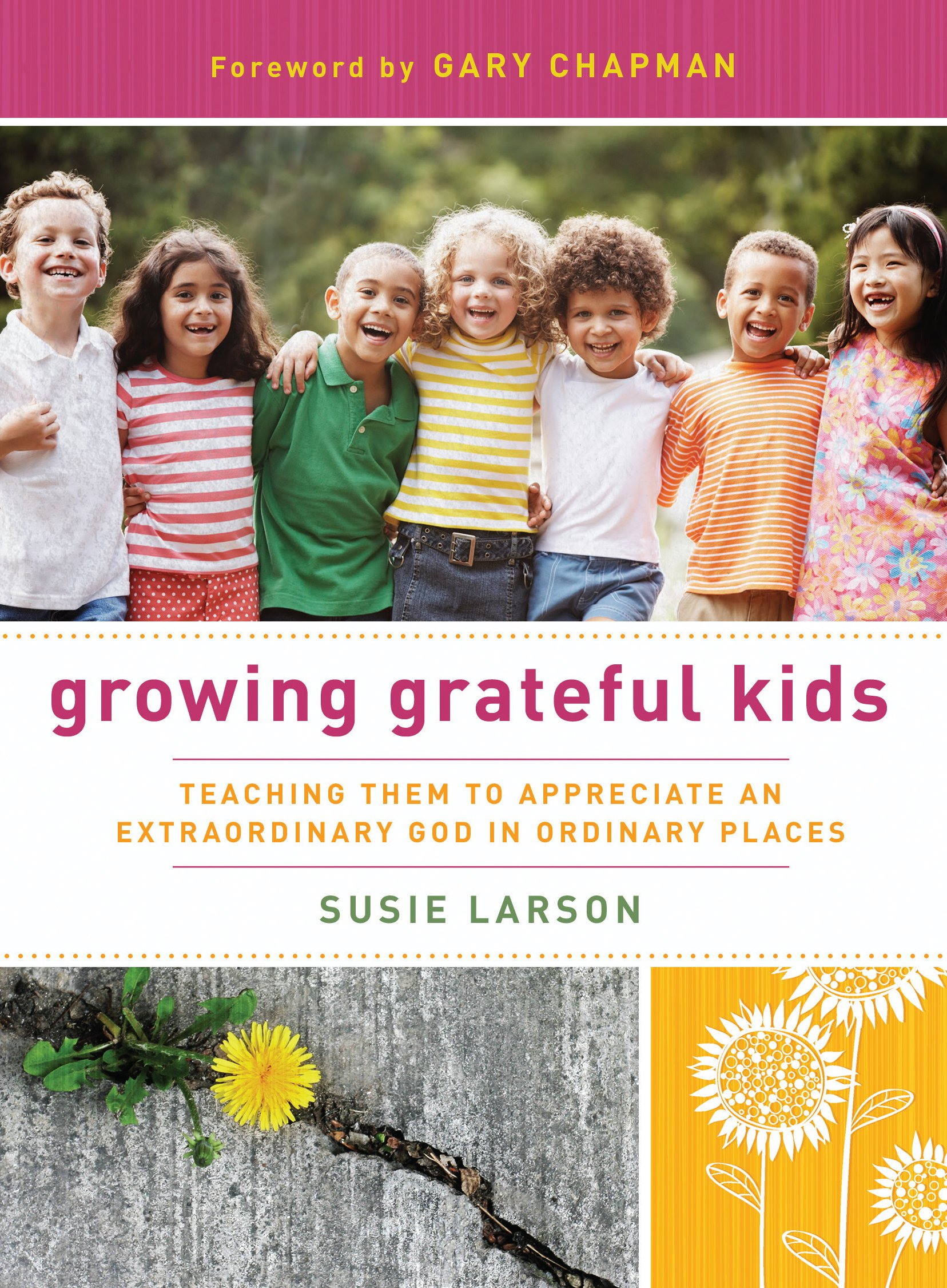 Read Online Growing Grateful Kids: Teaching Them to Appreciate an Extraordinary God in Ordinary Places (Hearts at Home Books) pdf epub