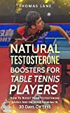 Natural Testosterone Boosters For Table Tennis Player: How To Boost Your Testosterone Levels And Increase Stamina In 30 Days Or Less (English Edition)