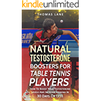 Natural Testosterone Boosters For Table Tennis Player: How To Boost Your Testosterone Levels And Increase Stamina In 30 Days Or Less