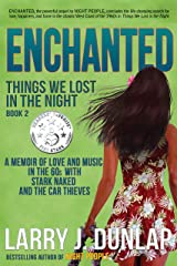 ENCHANTED: Things We Lost in the Night (A Memoir of Love and Music in the 60s with Stark Naked and the Car Thieves Book 2) Kindle Edition