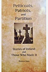 Petticoats, Patriots, and Partition: Stories of Ireland and Those Who Made It Kindle Edition