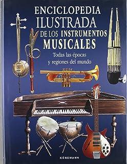 Enciclopedia ilustrada de los instrumentos musicales. Todas las épocas y regiones del mundo