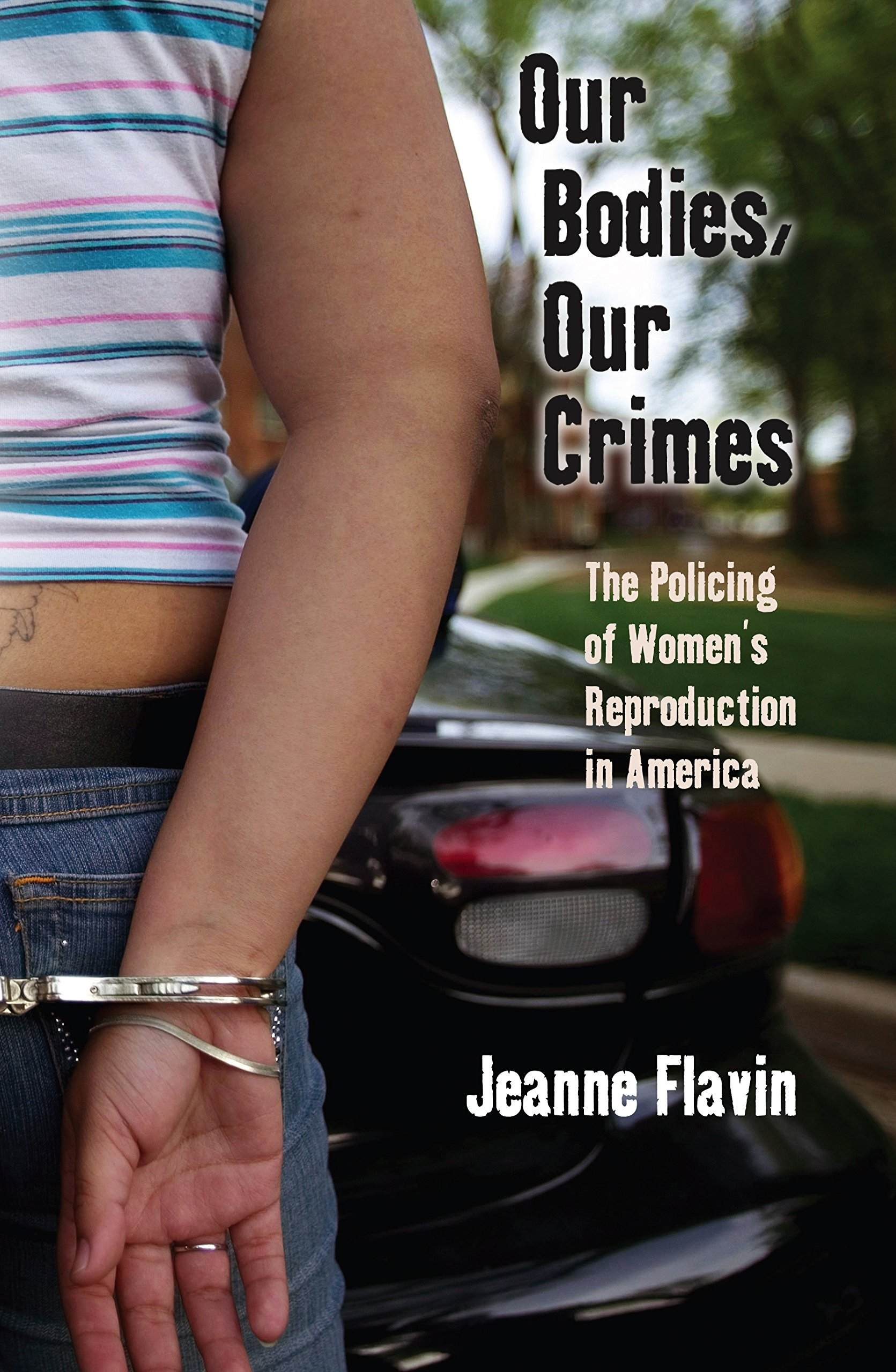 Our Bodies Our Crimes The Policing Of Womens Reproduction In