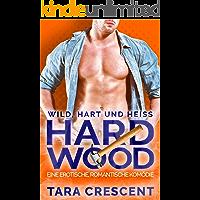 Hard Wood - Wild, Hart und Heiß: Eine Erotische, Romantische Komödie