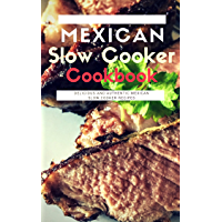 Mexican Slow Cooker Cookbook: Delicious And Authentic Mexican Slow Cooker Recipes (Mexican Cooking Book 1)