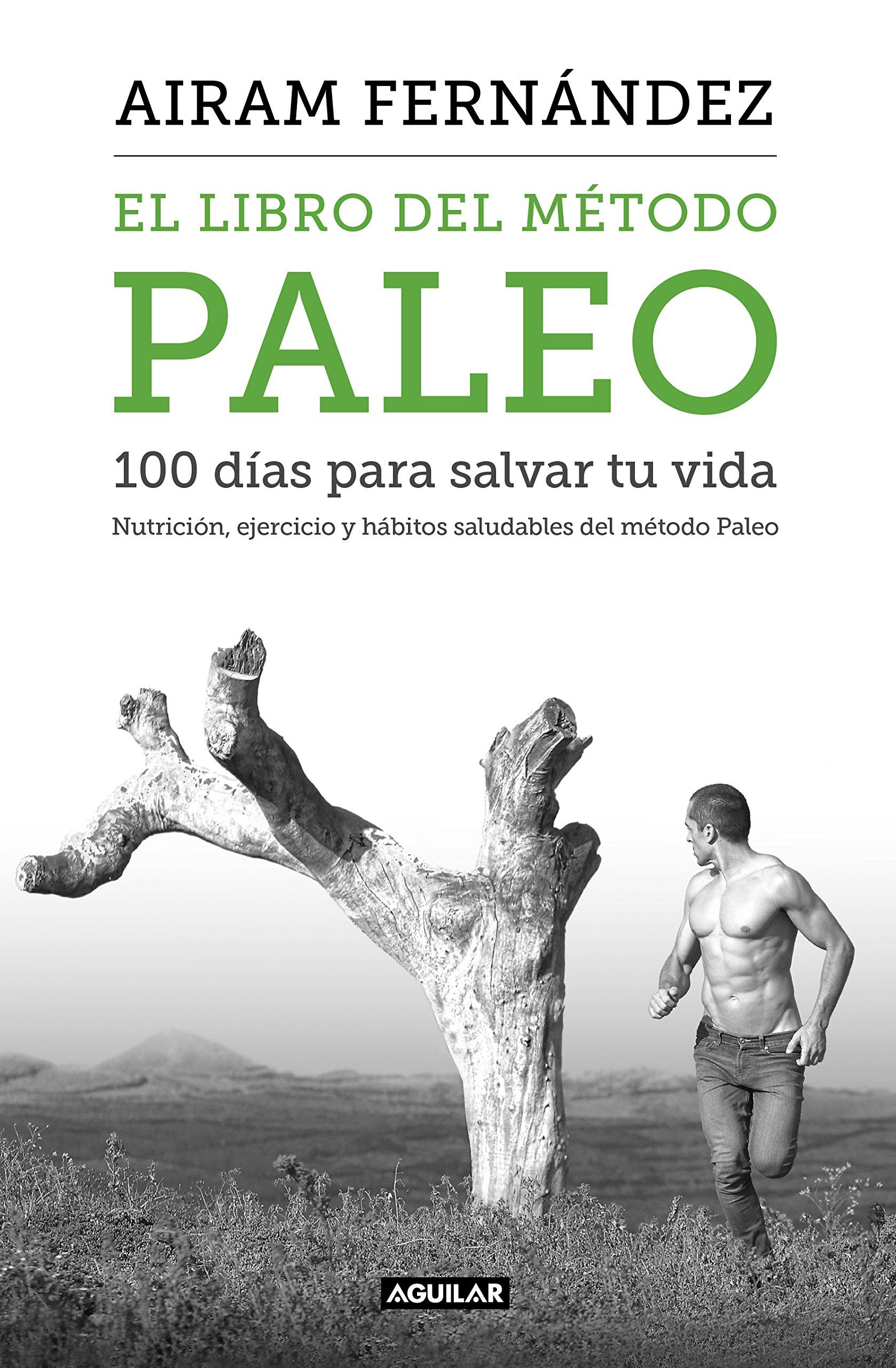 El libro del método Paleo: 100 días para salvar tu vida: Nutrición, ejercicio y hábitos saludables del Método Paleo Cuerpo y mente: Amazon.es: Fernández, Airam: Libros