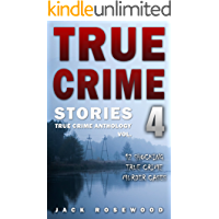True Crime Stories Volume 4: 12 Shocking True Crime Murder Cases (True Crime Anthology)