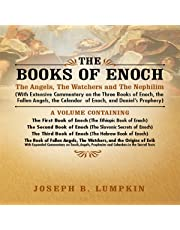 The Books of Enoch: The Angels, The Watchers and The Nephilim: With Extensive Commentary