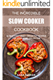 The Incredible Slow Cooker Cookbook: 60 Best Fix&Forget Crock Pot Recipes for your Home Collection