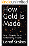 How Gold Is Made: One of Many Short Astronomy Articles (English Edition)