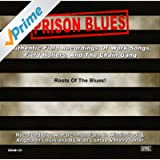 Prison Blues: Authentic Field Recordings Of Work Songs, Field Hollers, And The Chain Gang