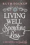 Living Well, Spending Less!: 12 Secrets of the Good Life