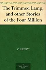 The Trimmed Lamp, and other Stories of the Four Million Kindle Edition