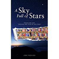 A Sky Full of Stars: Know Our Lady through her titles in the Litany (English Edition)