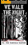 We Walk the Night, Vol 2: The Hunters Hunted
