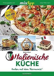 MIXtipp Italienische Küche: Kochen mit dem Thermomix TM5 und TM31 (German Edition)