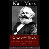 Gesammelte Werke: Ökonomische und politische Schriften + Philosophische Werke (50 Titel in einem Buch  Vollständige Ausgaben): Biografie + Das Kapital ... + Lohn, Preis und Profit... (German Edition)