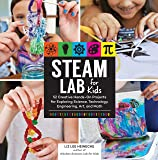 STEAM Lab for Kids: 52 Creative Hands-On Projects for Exploring Science, Technology, Engineering, Art, and Math (Lab for…
