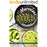 Marvelous Zoodles Recipes: Your Own Cookbook of Zoodle Dish Ideas!