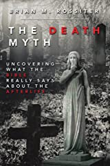 The Death Myth: Uncovering What the Bible Really Says About the Afterlife Kindle Edition