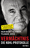 Vermächtnis: Die Kohl-Protokolle. Mit den offiziell vom Landgericht Köln erlaubten Passagen (German Edition)